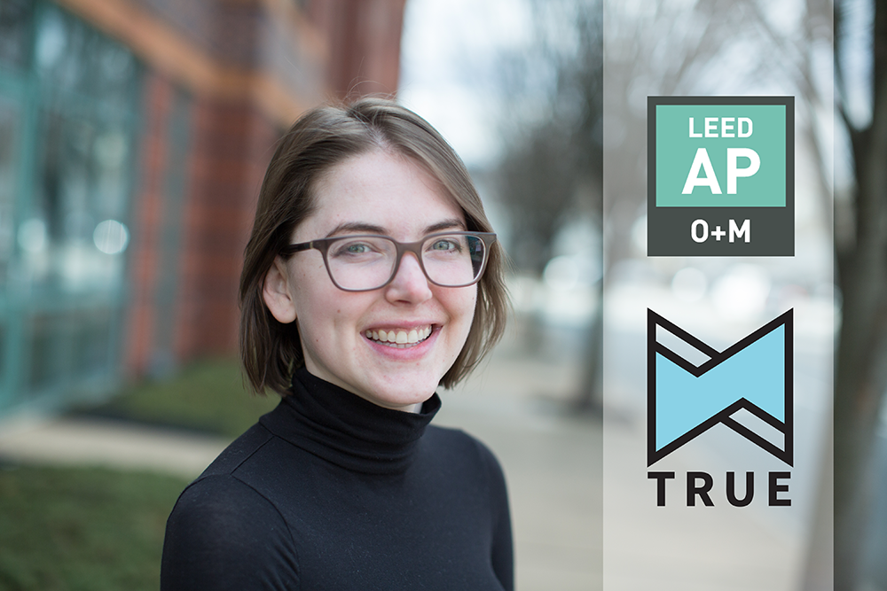 Anna Henry earns two new certifications: TRUE Advisor and LEED AP O+M